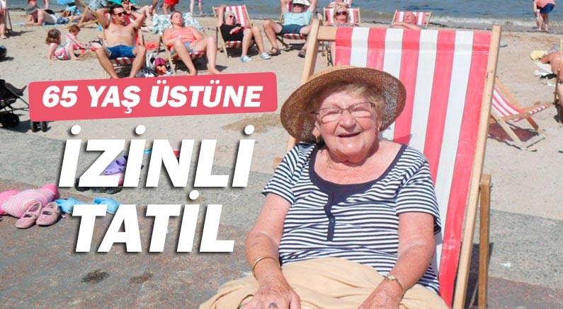 65 yaş üstüne tatil izni mi geliyor?