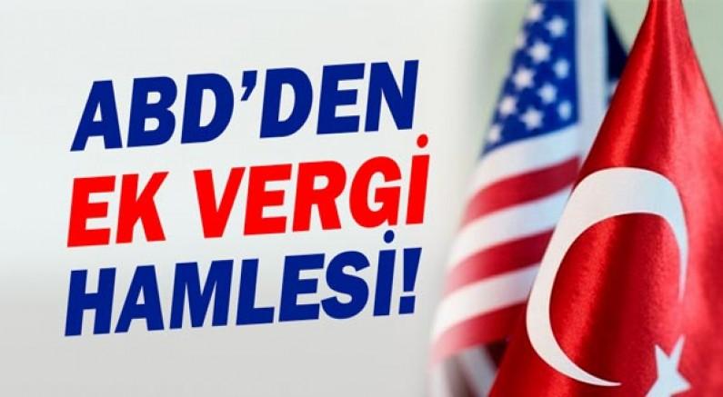 ABD'den Türkiye'ye ek vergi kararı!