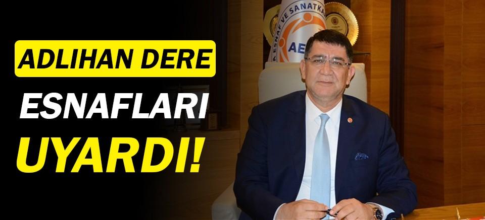 AESOB Başkanı Adlıhan Dere, esnafları uyardı!