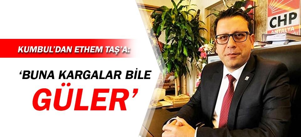 Ahmet Kumbul'dan Ethem Taş'a: Buna kargalar bile güler