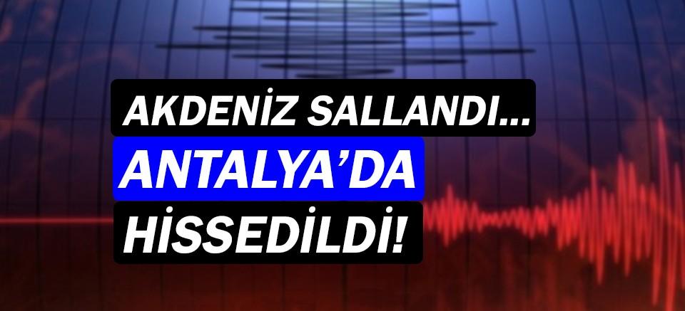 Akdeniz'de deprem! Kumluca'da hissedildi!