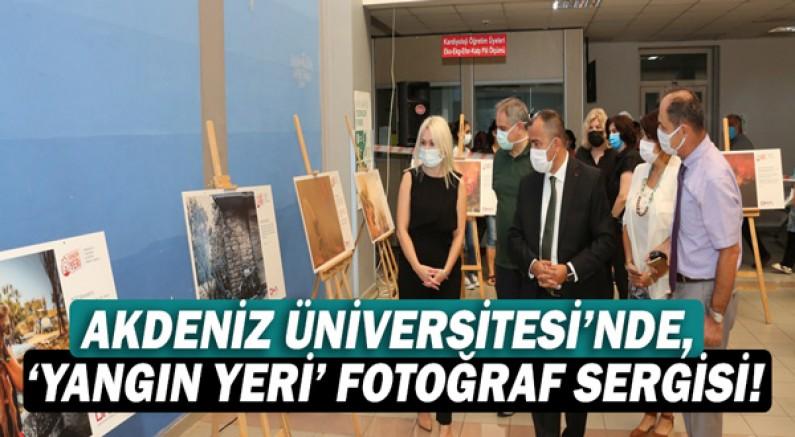 Akdeniz Üniversitesi'nde, 'Yangın Yeri' Fotoğraf Sergisi!