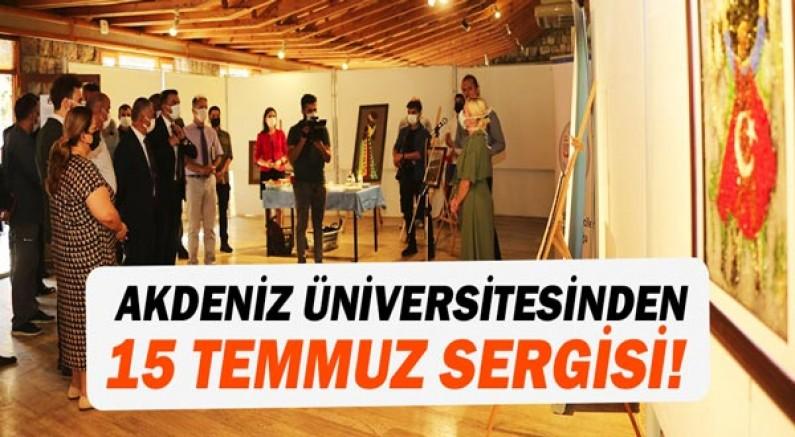 Akdeniz Üniversitesinden 15 Temmuz Demokrasi ve Milli Birlik Günü Sergisi