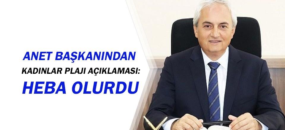 ANET Başkanı Kocagöz'den Kadınlar Plajı açıklaması