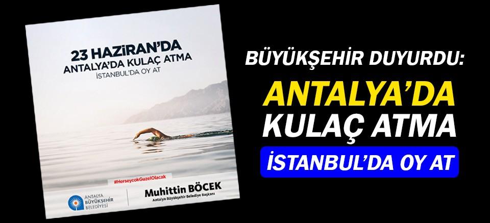 Antalya Büyükşehir'den uyarı: Kulaç atma, oy at!