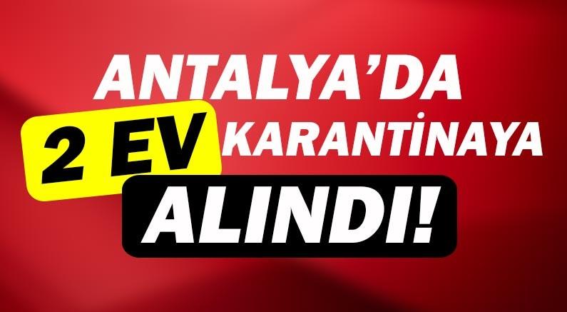 Antalya'da 2 ev karantinada!