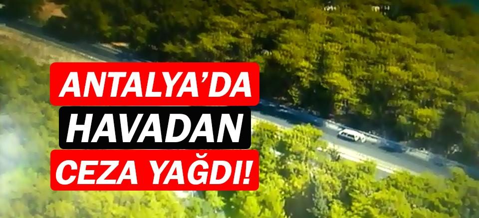 Antalya'da havadan ceza yağdı!