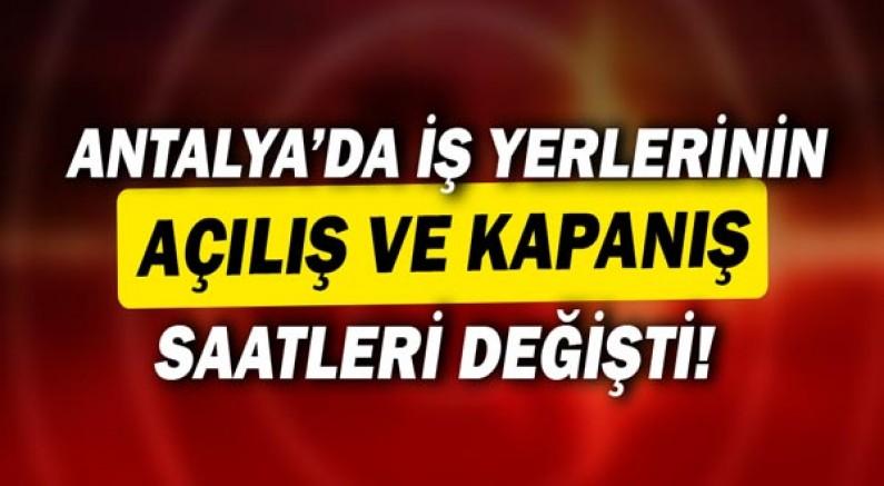 Antalya'da iş yerlerinin açılış ve kapanış saatleri değişti!