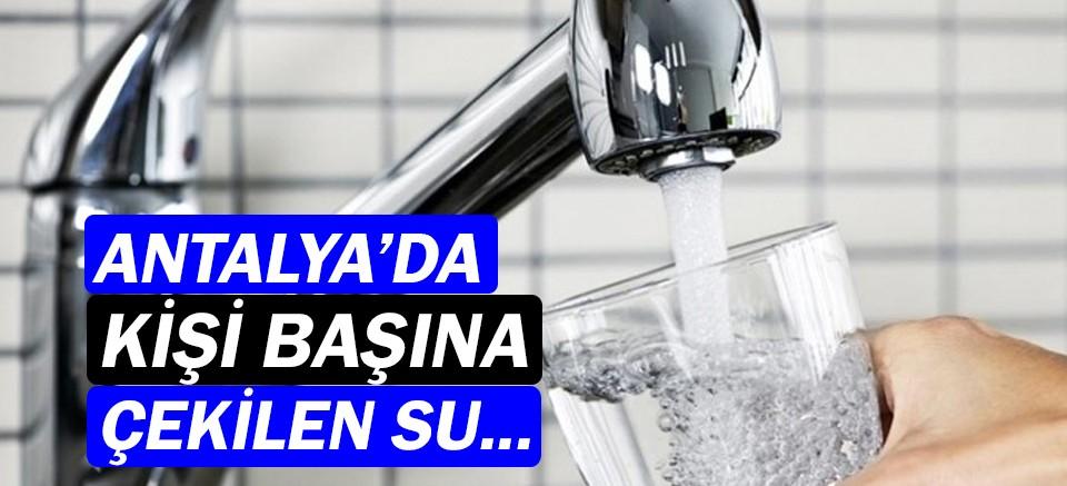 Antalya'da kişi başı çekilen günlük su miktarı belli oldu!