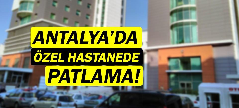 Antalya'da korku dolu anlar! Özel hastanede patlama!