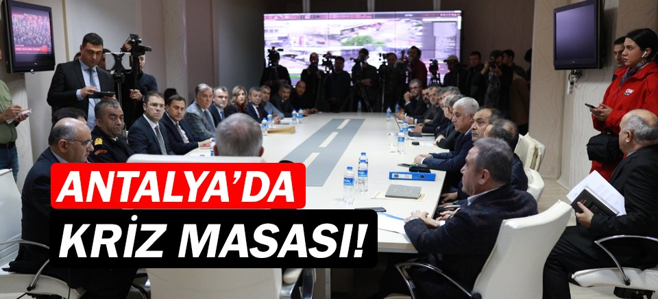 Antalya'da kriz masası oluşturuldu! Yetkililer o saatleri işaret etti...
