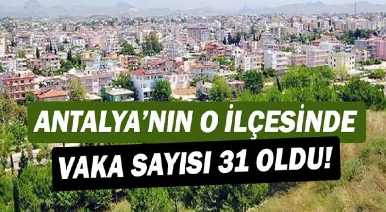 Antalya'da o ilçede vaka sayısı yükseldi!