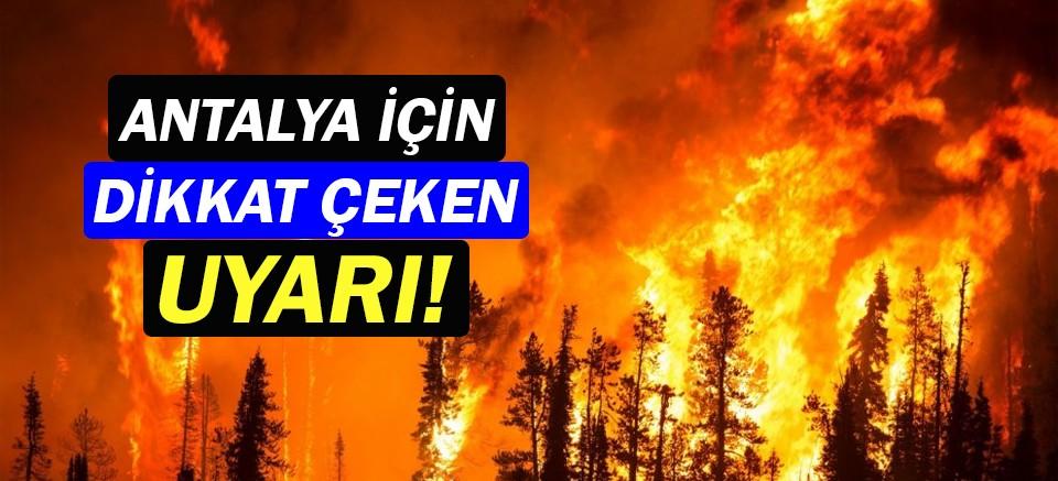 Antalya'da yüksek sıcaklıklar yangına neden olabilir!