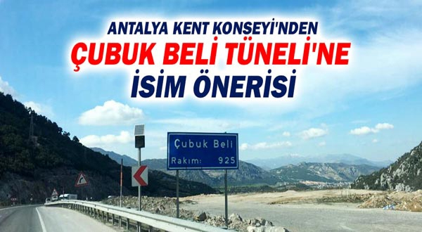 Antalya Kent Konseyi'nden Çubuk Beli Tüneli'ne isim önerisi