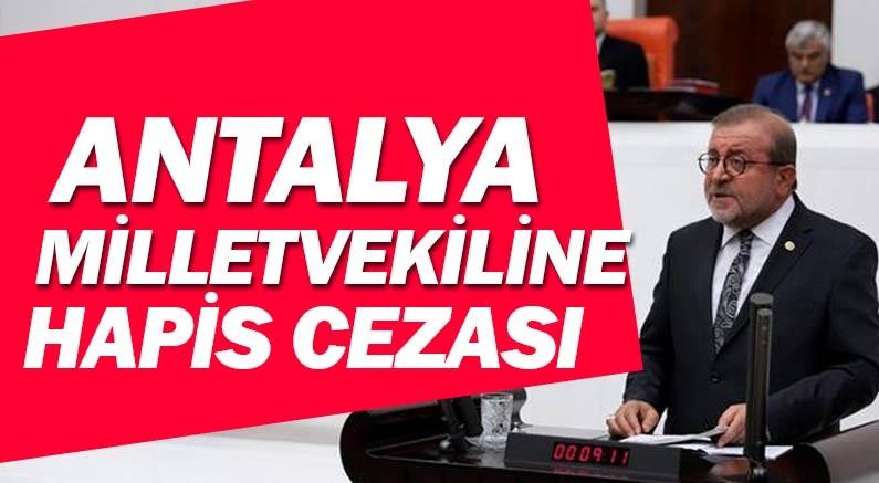 Antalya Milletvekili hapis cezasına çarptırıldı...
