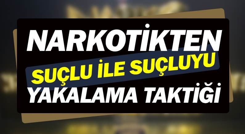 Antalya Narkotik Suçlarla Mücadele Şube Müdürlüğü'nden uyuşturucu operasyonu.