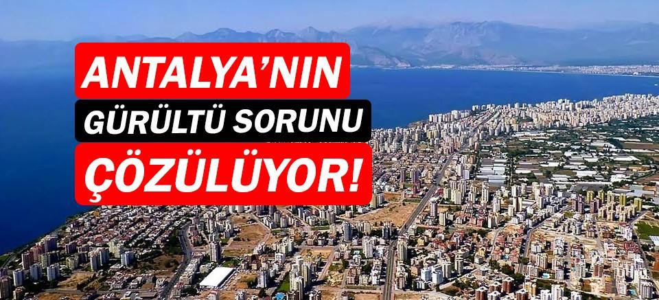 Antalya'nın gürültü sorunu çözülüyor!