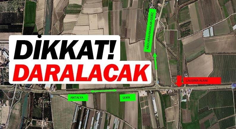 Antalya Serik yolunda çalışma var dikkat...