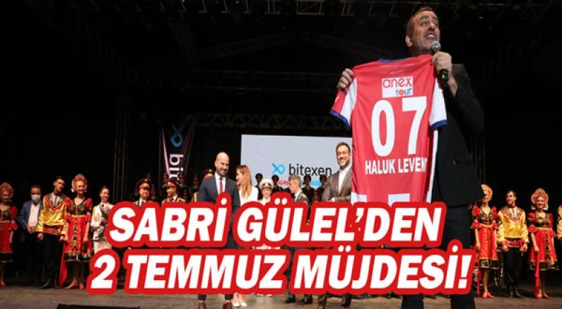 Antalyaspor Başkan Vekili Sabri Gülel'den 2 Temmuz Müjdesi