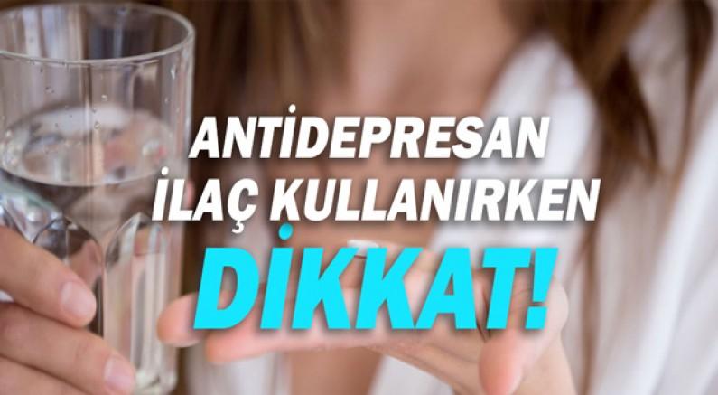 Antidepresan İlaç Kullanırken Dikkat !