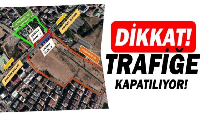 Atatürk Bulvarı'nın bir kısmı trafiğe kapatılıyor!
