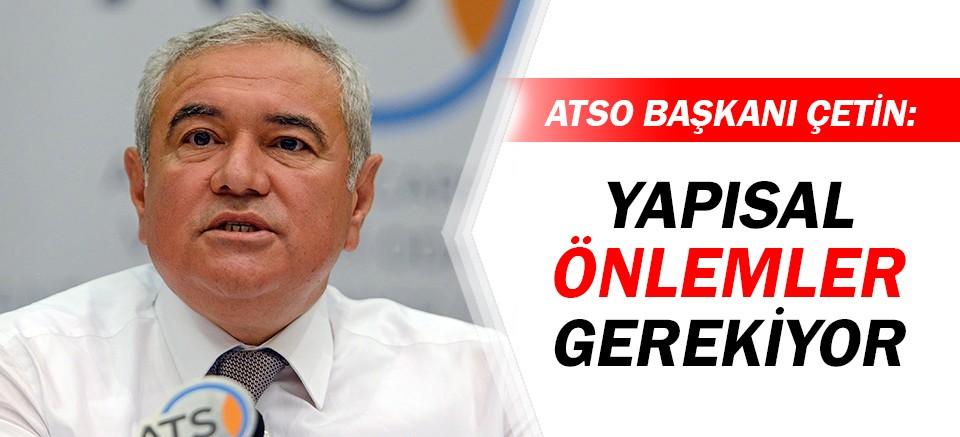ATSO Başkanı Çetin: Yapısal önlemler gerekiyor