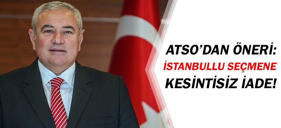 ATSO'dan İstanbullu seçmene kesintisiz iade önerisi!