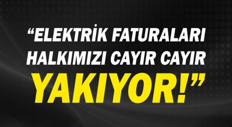 Aydın Özer: Elektrik faturaları halkımızı cayır cayır yakıyor!