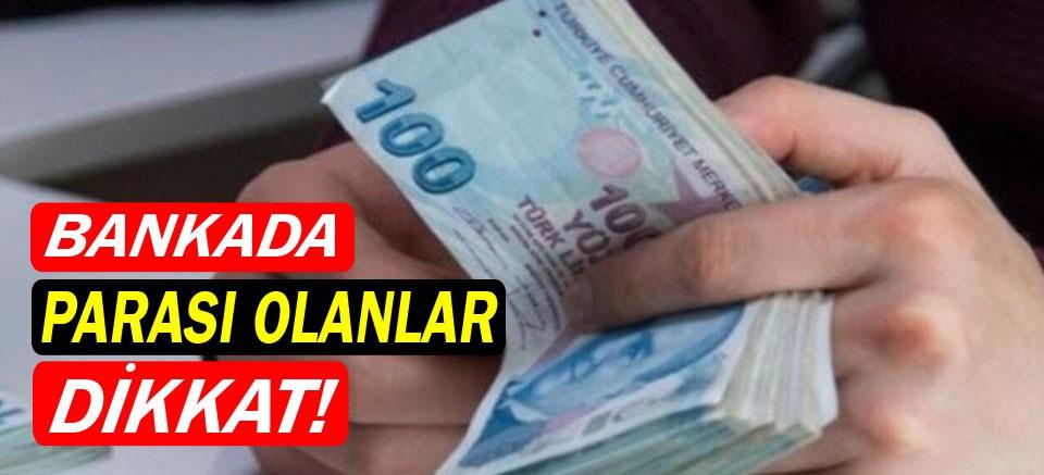 BANKADA PARASI OLANLAR DİKKAT!