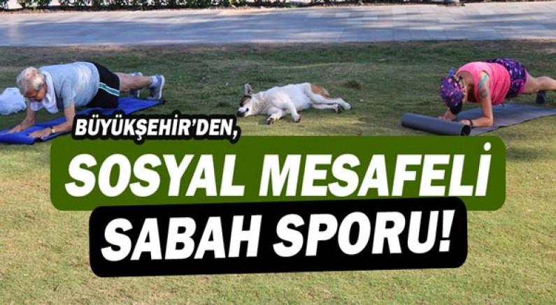 Büyükşehir'den sosyal mesafeli sabah sporu!