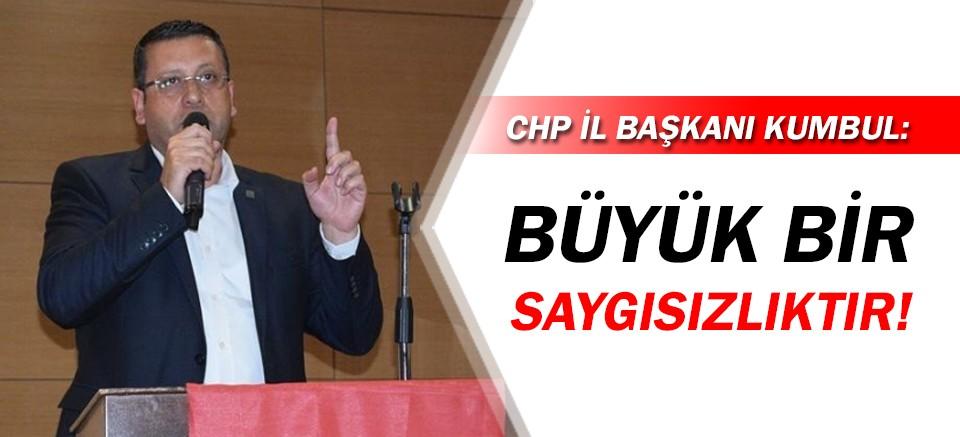 CHP Antalya İl Başkanı Kumbul: Büyük bir saygısızlıktır!