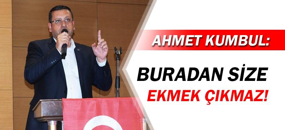 CHP'li Başkan Kumbul: Buradan size ekmek çıkmaz!