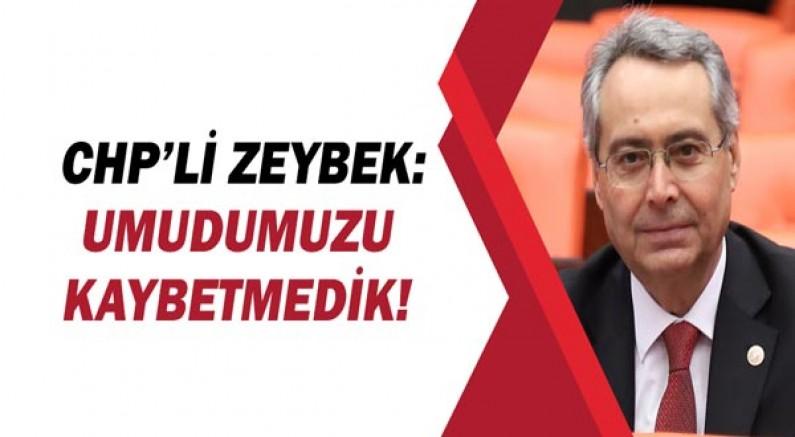 CHP'li Zeybek: Çok değerimizi kaybettik ama umudumuzu kaybetmedik!