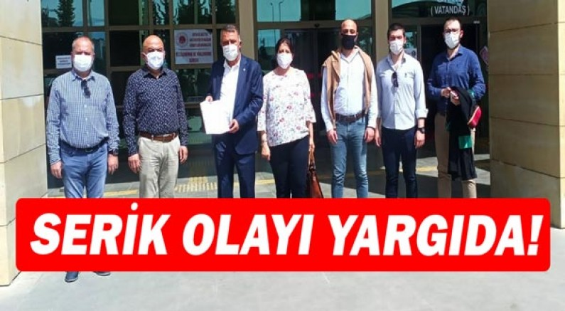 CHP Serik olayını yargıya taşıdı