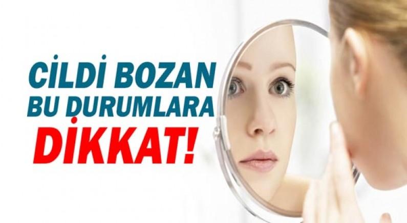 Cilt Sağlığını Bozan Durumlara Dikkat!