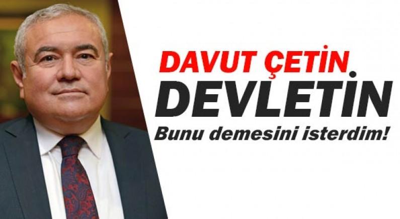 Davut Çetin, devletin kapatılan iş yerlerinden stopaj almamasını beklerdim!