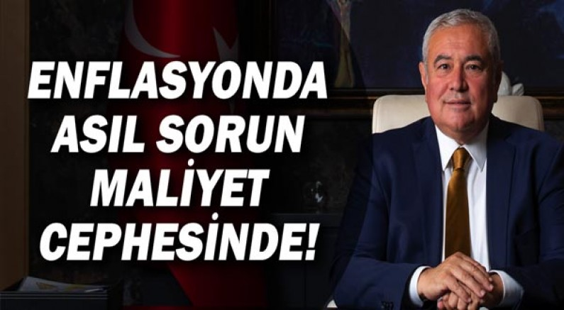Davut Çetin:  Enflasyonda asıl sorun maliyet cephesinde!