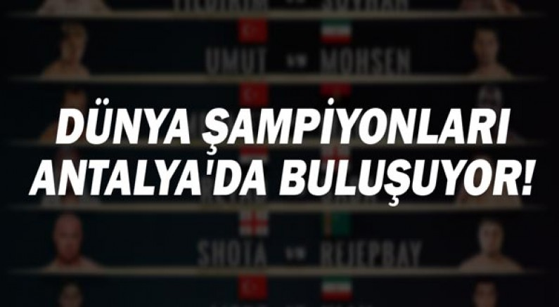 Dünya şampiyonları Antalya'da buluşuyor!