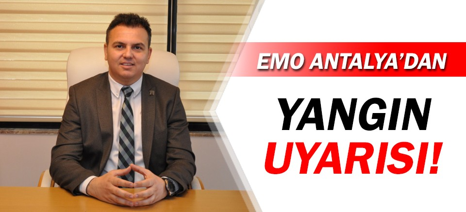 EMO Antalya'dan yangın uyarısı!