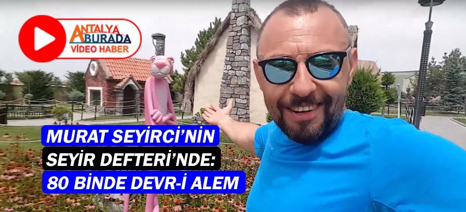 Gazeteci Murat Seyirci'nin Seyir Defteri'nde: 80 Binde Devr-i Alem