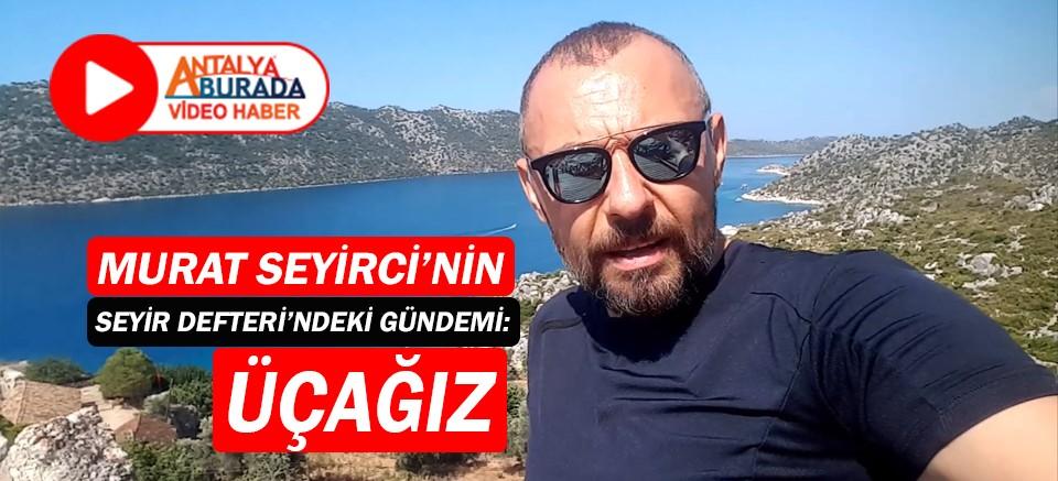 Gazeteci Murat Seyirci'nin Seyir Defteri'nden Üçağız...