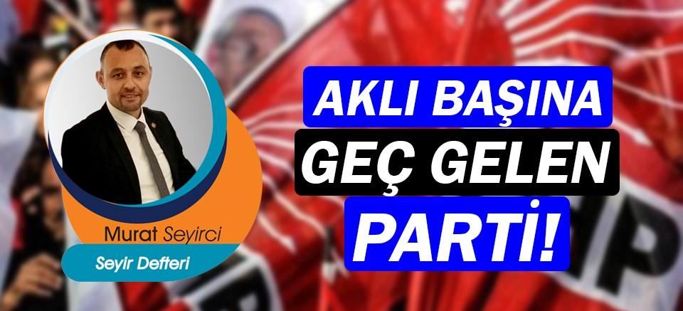Gazeteci Murat Seyirci yazdı… Aklı başına geç gelen parti!