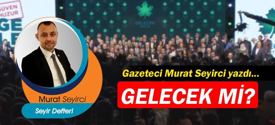 Gazeteci Murat Seyirci yazdı… Gelecek mi?