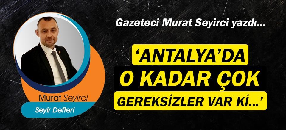 Gazeteci Murat Seyirci yazdı… Gereksizler!