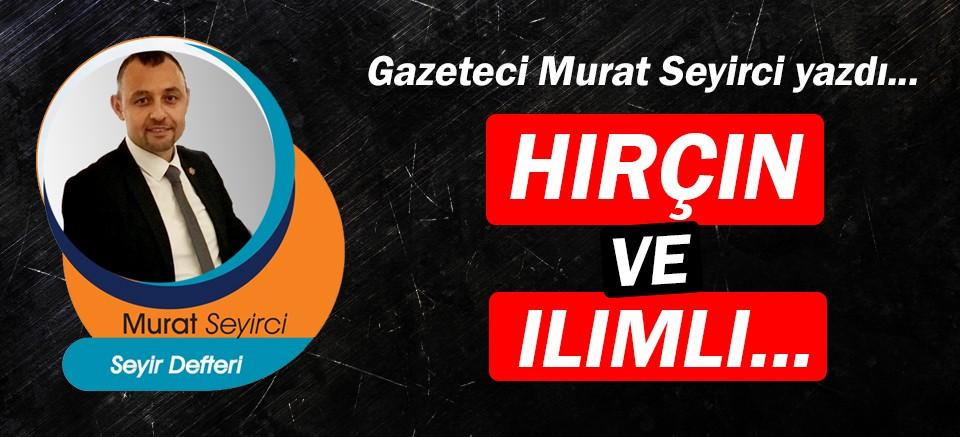 Gazeteci Murat Seyirci yazdı… Hırçın ve ılımlı...