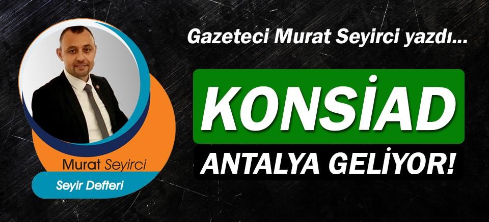 Gazeteci Murat Seyirci yazdı… Konsiad Antalya geliyor!