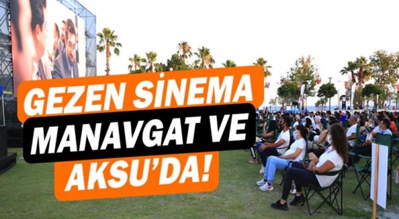 Gezen sinema Manavgat ve Aksu'da!