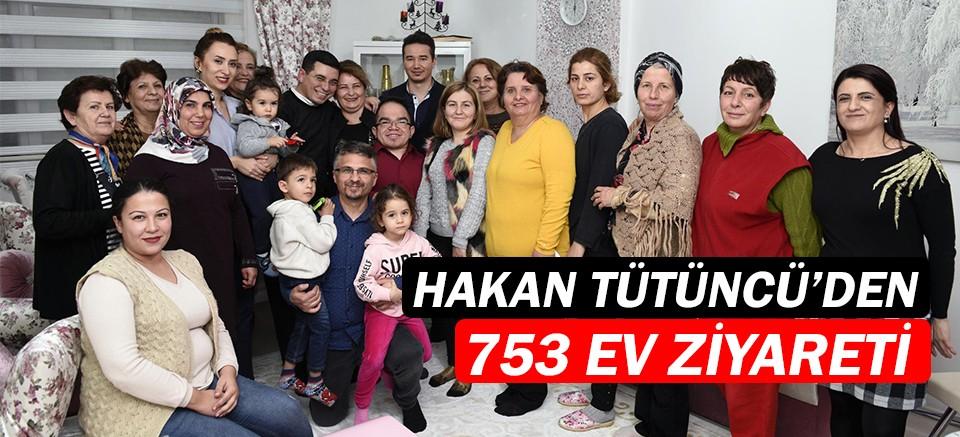 Hakan Tütüncü'den 753 ev ziyareti...