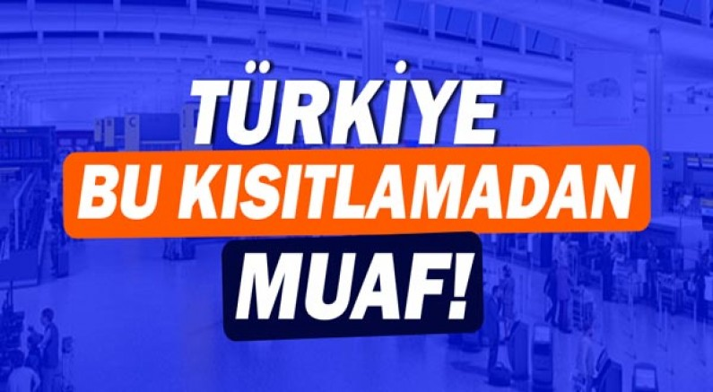 İngiltere, Türkiye'yi muaf tuttu!