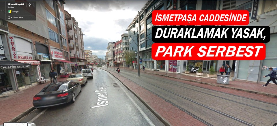 İsmetpaşa Caddesinde duraklamak yasak, park serbest